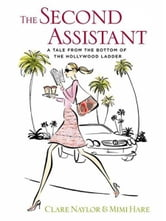 The Second Assistant - A Tale from the Bottom of the Hollywood Ladder ebook by Mimi Hare,Clare Naylor