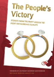 The People's Victory - Stories from the Front Lines in the Fight for Marriage Equality ebook by Jamila Tharp, Brian Maschka, Will Scott,...