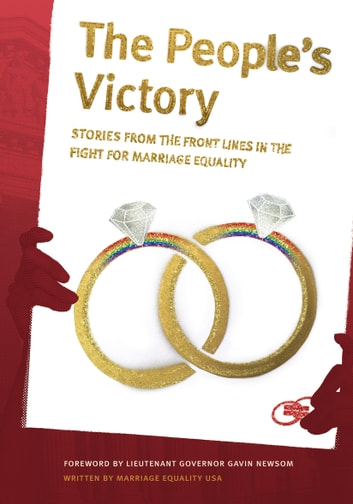 "The People's Victory - Stories from the Front Lines in the Fight for Marriage Equality ebook by Jamila Tharp,Brian Maschka,Will Scott,Michael Farino,Ellen Pontac,Colleen Mewing,Robert Sullivan,Baltimore Gonzalez,Mike Goettemoeller,Sean Chapin,Leslie Stewart,Amos Lim,Anne Tischer,Laurie York,Kate Burns,Del Shores,Joe Capley-Alfano,Simon van Kempen,Sam Thoron,Zack Lyons,Jolene Mewing,Geoff Callan,Cheryle Lambert-Rudd,Martha McDevitt-Pugh,Michael Sabatino,Shelly Bailes,Jan Thompson,Kirsten Berzon,Tracy Hollister,Cathy Marino-Thomas,Matthew Baume,J. Scott Coatsworth,Gender Offenders,Mir Reyad,Brian Silva,Mark ""Major"" Jiminez,Stuart Gaffney,Alex McCord,Michael Boyajian,Jokie X Wilson,Mike Shaw,Stephanie Stolte,Carmen Goodyear,Scott Smith,Tim Garcia,Roland Stringfellow,Billy Bradford,Kitty Lambert-Rudd,Beau Chandler,Molly McKay,Christine Allen,Peter Mesh,Edie Windsor,Frank Capley-Alfano,John Lewis,David Thompson,David Cameron Strachan,Davina Kotulski, PhD,Marriage Equality USA,Fred Anguera,Joy O'Donnell,Marvin Burrows,Michael Markiewicz,Joseph Vitale,Robert Voorheis,Charlie Scatamacchia"