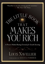 The Little Book That Makes You Rich - A Proven Market-Beating Formula for Growth Investing ebook by Louis Navellier