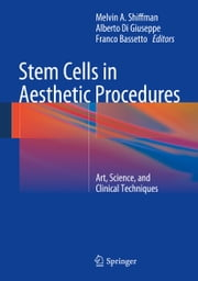Stem Cells in Aesthetic Procedures - Art, Science, and Clinical Techniques ebook by Melvin A. Shiffman,Alberto Di Giuseppe,Franco Bassetto