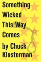 Something Wicked This Way Comes ebook by Chuck Klosterman