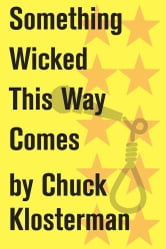 Something Wicked This Way Comes - An Essay from Chuck Klosterman IV ebook by Chuck Klosterman
