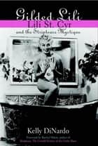 Gilded Lili - Lili St. Cyr and the Striptease Mystique ebook by