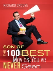 Son Of The 100 Best Movies Youve Never Seen ebook by Richard Crouse