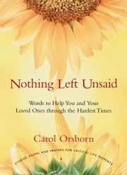 Nothing Left Unsaid: Words to Help You and Your Loved Ones Through the Hardest Times ebook by Carol Orsborn
