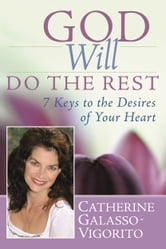 God Will Do the Rest - 7 Keys to the Desires of Your Heart ebook by Catherine Galasso-Vigorito