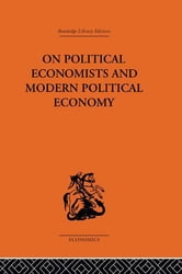 On Political Economists and Political Economy ebook by Professor Geoffrey Harcourt