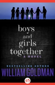 Boys and Girls Together - A Novel ebook by William Goldman