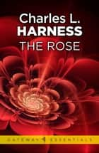 The Rose ebook by Charles L. Harness