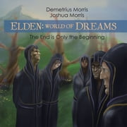 Elden: World of Dreams - The End Is Only the Beginning ebook by Joshua Morris,Demetrius Morris