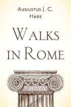Walks in Rome ebook by Augustus J. C. Hare