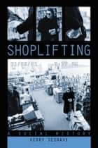 Shoplifting - A Social History eBook by Kerry Segrave