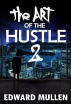The Art of the Hustle 2 ebook by Edward Mullen