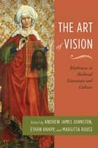 The Art of Vision ebook by Andrew James Johnston,Margitta Rouse,Ethan Knapp
