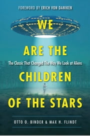 We Are the Children of the Stars - The Classic that Changed the Way We Look at Aliens ebook by Otto O. Binder,Max  H. Flindt,Erich von Daniken
