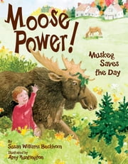 Moose Power! - Muskeg Saves the Day ebook by Susan W. Beckhorn,Amy Huntington
