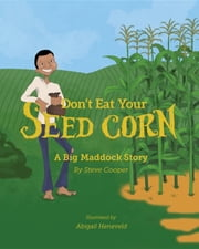 Don't eat your seed corn! - Big Maddock #1 ebook by Steve Cooper,Abigail Heneveld