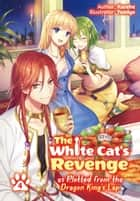 The White Cat's Revenge as Plotted from the Dragon King's Lap: Volume 4 eBook by Kureha