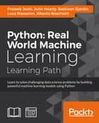 Python: Real World Machine Learning ebook by Prateek Joshi, John Hearty, Bastiaan Sjardin,...