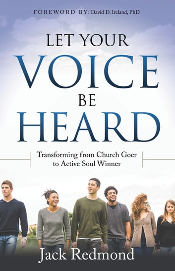 Let Your Voice Be Heard - Transforming from Church Goer to Active Soul Winner ebook by Jack Redmond