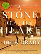 A Stone of the Heart - An Inspector Matt Minogue Mystery ebook by John Brady