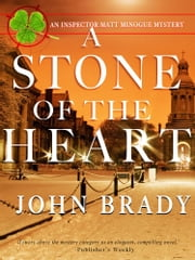 A Stone of the Heart - An Inspector Matt Minogue Mystery eBook von John Brady