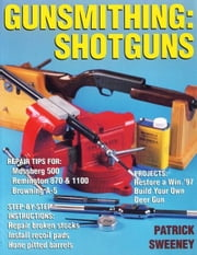 Gunsmithing: Shotguns: Shotguns ebook by Patrick Sweeney