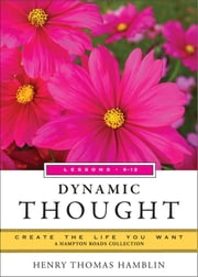 Dynamic Thought, Lessons 9-12 - Create the Life You Want, A Hampton Roads Collection ebook by Hamblin, Henry Thomas,Parker, Mina