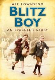 Blitz Boy - An Evacuee's Story ebook by Alf Townsend