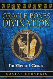Oracle Bones Divination - The Greek I Ching ebook by Kostas Dervenis