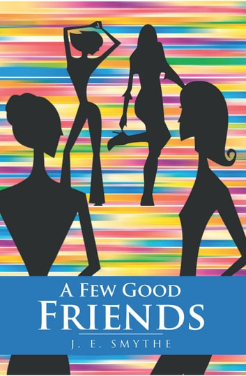 A Few Good Friends ebook by J.E. Smythe