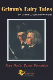 Grimms' Fairy Tales - Free Audiobook Download ebook by Grimm Jacob and Wilhelm