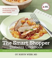The Smart Shopper Diabetes Cookbook - Strategies for Stress-free Meals from the Deli Counter, Freezer, Salad Bar, and Grocery Shelves ebook by Robyn Webb, M.S.