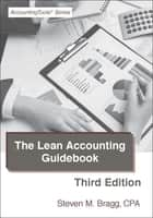 Lean Accounting Guidebook: Third Edition - How to Create a World-Class Accounting Department ebook by Steven Bragg