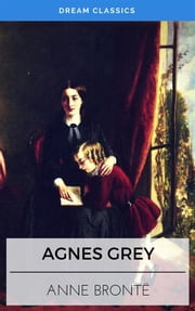 Agnes Grey (Dream Classics) ebook by Anne Brontë,Dream Classics