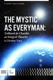 The Mystic As Everyman, Teilhard de Chardin as Integral Theorist
