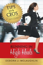 Running in High Heels - How to Lead with Influence, Impact & Ingenuity ebook by Debora J. McLaughlin