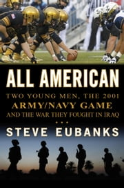 All American - Two Young Men, the 2001 Army-Navy Game and the War They Fought in Iraq ebook by Steve Eubanks