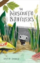 The Mosquito Brothers ebook by Griffin Ondaatje, Erica Salcedo