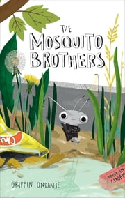 The Mosquito Brothers ebook by Griffin Ondaatje,Erica Salcedo