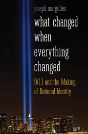 What Changed When Everything Changed - 9/11 and the Making of National Identity ebook by Joseph Margulies