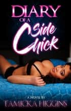 The Diary of a Side Chick ebook by Tamicka Higgins