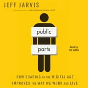 Public Parts - How Sharing in the Digital Age Improves the Way We Work and Live audiobook by Jeff Jarvis