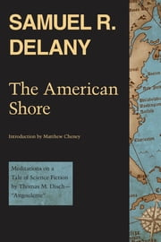 "The American Shore - Meditations on a Tale of Science Fiction by Thomas M. Disch—""Angouleme"" ebook by Samuel R. Delany,Matthew Cheney"
