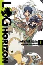 Log Horizon, Vol. 1 (manga) ebook by Mamare Touno, Kazuhiro Hara