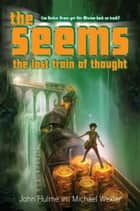 The Seems: The Lost Train of Thought ebook by John Hulme, Michael Wexler