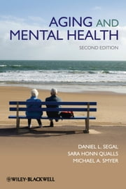 Aging and Mental Health ebook by Daniel L. Segal,Sara Honn Qualls,Michael A. Smyer