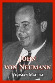 John von Neumann - The Scientific Genius Who Pioneered the Modern Computer, Game Theory, Nuclear Deterrence, and Much More ebook by Norman Macrae