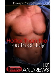 Hotter Than the Fourth of July ebook by Liz Andrews